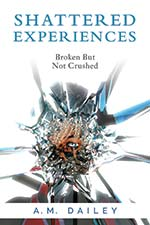 A.M. Dailey - Shattered Experiences