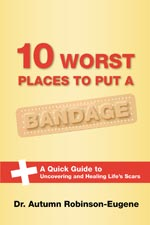 Dr. Autumn Robinson-Eugene - 10 Best Places to Put a Bandage
