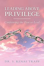 Dr. S. Renae Trapp - Leading Above Privilege