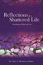 Dr. Stacy L. Henderson-Shaw - Reflections of A Shattered Life