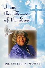 Dr. Susie J.A. Moore - I am the Blessed of the Lord