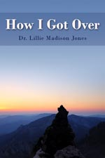Dr. Lillie Madison Jones - How I Got Over