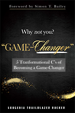 Why Not You? Game Changer: 5 Transformational Cs of Becoming a Game Changer