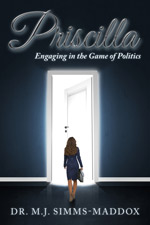 Dr. M.J. Simms-Maddox - Priscilla: Engaging in the Game of Politics