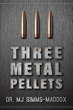 Dr. M.J. Simms-Maddox - Three Metal Pellets
