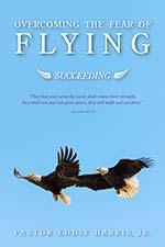 Pastor Eddie Harris Jr. - Overcoming the Fear of Flying