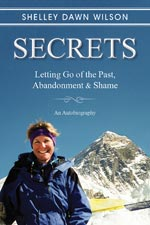 Shelley Dawn Wilson - Secrets: Letting Go fo the Past, Abandonment and Shame
