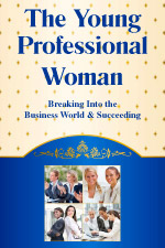 The Young Professional Woman: Breaking into the Business World and Succeeding