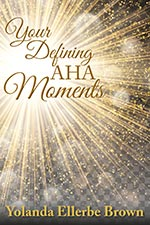 Yolanda Ellerbe Brown - Your Defining AHA Moments